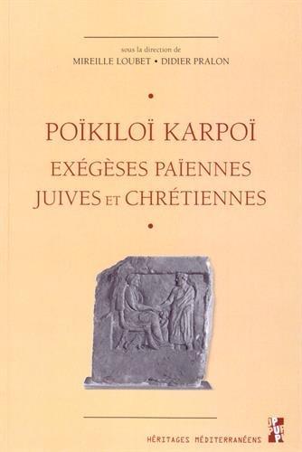 Poïkiloï karpoï : Exégèses païennes, juives et chrétiennes - Etudes réunies en hommage à Gilles Dorival