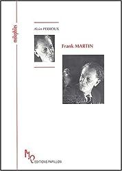 Frank Martin ou L'insatiable quête