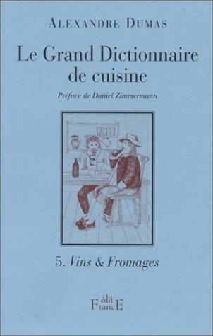 Le Grand Dictionnaire de cuisine, tome 5 : Vins et fromages par Alexandre Dumas