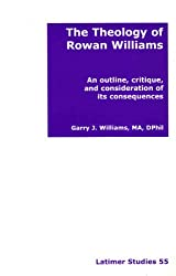The Theology of Rowan Williams: An Outline,Critique and Consideration of Its Consequences