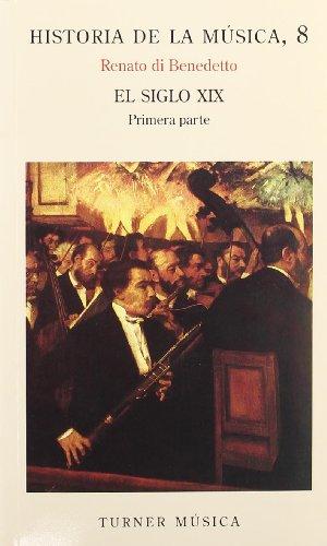 Historia de la música: 8. El siglo XIX  Parte I (Turner Música) por Renato di Benedetto