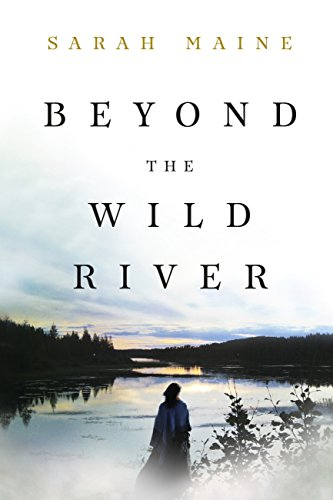 Beyond the Wild River by [Maine, Sarah]