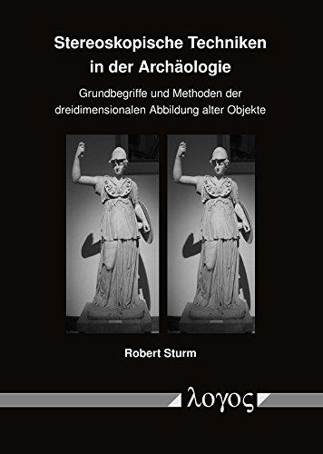Stereoskopische Techniken in der Archäologie: Grundbegriffe und Methoden der dreidimensionalen Abbildung alter Objekte