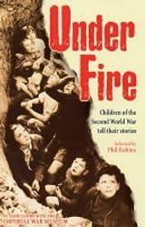 Under Fire: Children of the Second World War Tell Their Stories