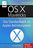 OS X Mavericks: Das Standardwerk für Apples Betriebssystem