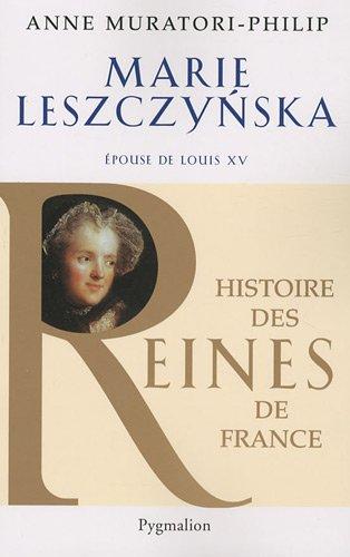 Marie Lesczynska : Epouse de Louis XV par Anne Muratori-Philip