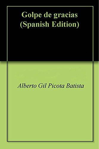 Golpe de gracias por Alberto Gil  Picota Batista