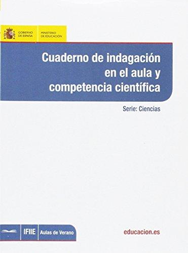 Cuaderno de indagación en el aula y competencia científica (Aulas de Verano. Serie: Ciencias)