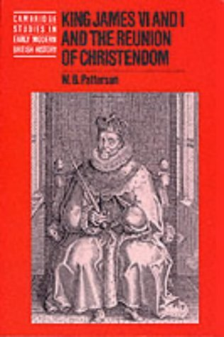 King James VI and I and the Reunion of Christendom (Cambridge Studies in Early Modern British History) by W. B. Patterson (2000-09-14)