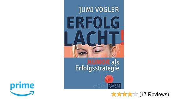 Erfolg Lacht Humor Als Erfolgsstrategie Dein Leben Jumi Vogler