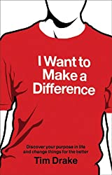 I Want to Make a Difference: Discover your purpose in life and change things for the better