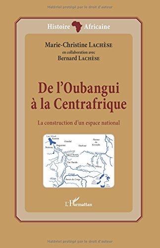 De l'Oubangui à la Centrafrique: La construction d'un espace national