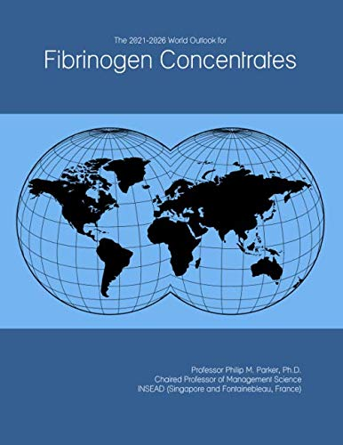 The 2021-2026 World Outlook for Fibrinogen Concentrates