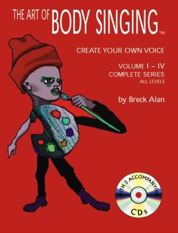The Art of Body Singing - Complete Series: v. 1-4: Create Your Own Voice: 1-4 Pt.1