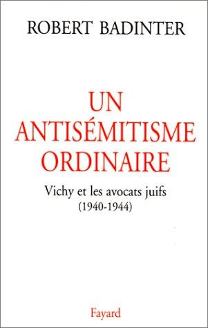 Un antisémitisme ordinaire. Vichy et les avocats juifs (1940-1944)