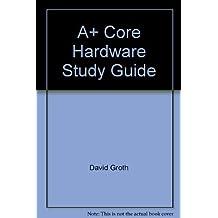 A+ Core Hardware: Core Hardware Study Guide