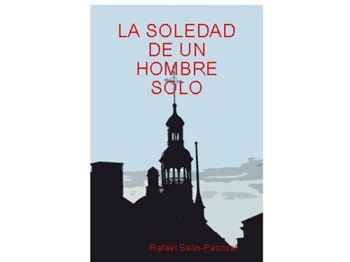 LA SOLEDAD DE UN HOMBRE SOLO por RAFAEL J. SALÍN-PASCUAL