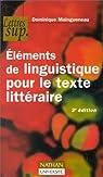 Eléments de linguistique pour le texte littéraire, 3e édition par Maingueneau