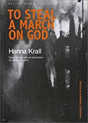 To Steal a March on God (Polish Theatre Archive, V. 1)