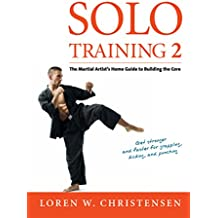 Solo Training 2: The Martial Artist's Guide to Building the Core (English Edition)