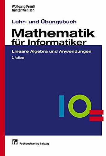 Lehr- und Übungsbuch Mathematik für Informatiker: Lineare Algebra und Anwendungen