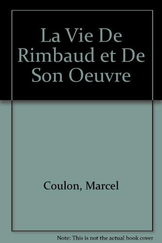 La Vie De Rimbaud et De Son Oeuvre