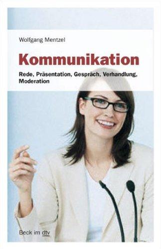 Kommunikation: Rede, Präsentation, Gespräch, Verhandlung, Moderation (Beck im dtv)
