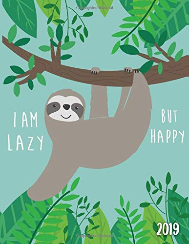 I Am Lazy But Happy 2019: This sloth planner has weekly views with to-do lists, inspirational quotes and funny holidays, the perfect organizer with vision boards and more. (Sloth Agenda 2019)