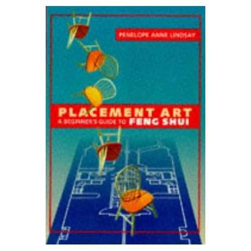 Placement Art: Beginner's Guide To Feng Shui by Penelope Anne Lindsay (1998-05-01)