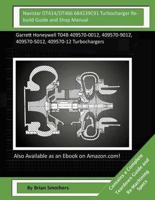 Navistar the best amazon price in savemoney navistar dt414dt466 684239c91 turbocharger rebuild guide and shop manual garrett honeywell fandeluxe Image collections
