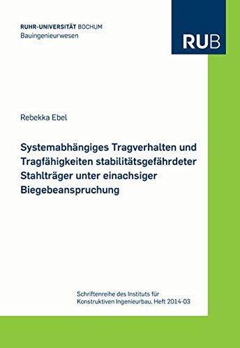 Systemabhängiges Tragverhalten und Tragfähigkeiten stabilitätsgefährdeter Stahlträger unter einachsiger Biegebeanspruchung (Schriftenreihe des Instituts für Konstruktiven Ingenieurbau)