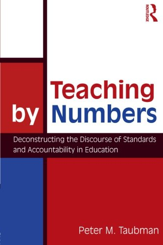 Teaching by Numbers: Deconstructing the Discourse of Standards and Accountability in Education (Studies in Curriculum Theory Series)