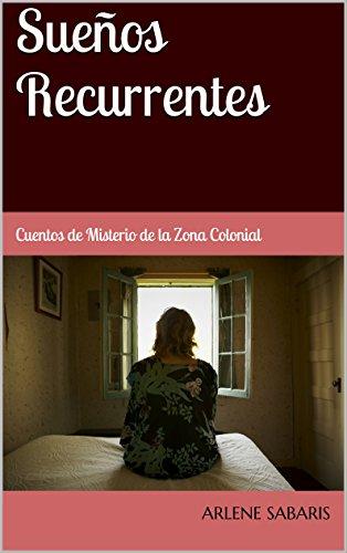 Sueños Recurrentes: Cuentos de Misterio de la Zona Colonial (Misterios de la Zona Colonial nº 1)