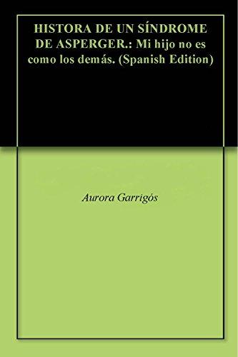 HISTORA DE UN SÍNDROME DE ASPERGER.: Mi hijo no es como los demás. (Spanish Edition)