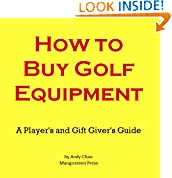 #4: HOW TO BUY GOLF EQUIPMENT: A Player's & a Gift Giver's Guide to Buying Clubs, Drivers, Fairway Woods, Hybrids, Putters, Wedges, Balls, Irons and More! (Golf Demystified Book 200)