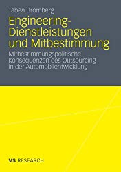 Engineering-Dienstleistungen Und Mitbestimmung: Mitbestimmungspolitische Konsequenzen des Outsourcing in der Automobilentwicklung (German Edition)