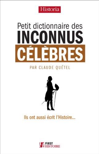 Petit Dictionnaire des Inconnus célèbres par Claude QUETEL