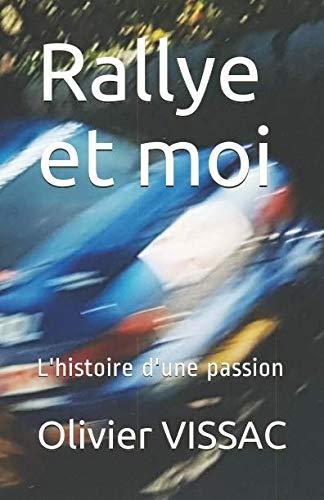 Rallye et moi: L'histoire d'une passion par Olivier VISSAC