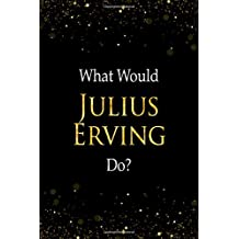What Would Julius Erving Do?: Julius Erving Designer Notebook