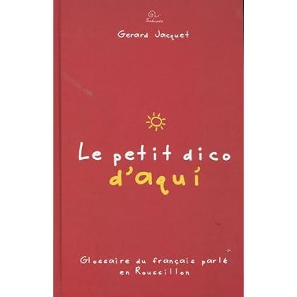 Le petit dico d'Aqui : Glossaire du français parlé en Roussillon