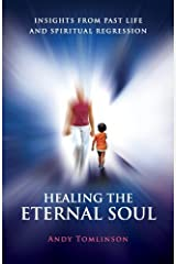 [Healing the Eternal Soul - Insights from Past Life and Spiritual Regression] [By: Tomlinson, Andy] [March, 2012] Paperback