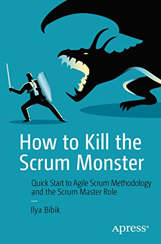 How to Kill the Scrum Monster: Quick Start to Agile Scrum Methodology and the Scrum Master Role (English Edition)