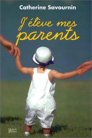 J'élève mes parents par Catherine Savournin