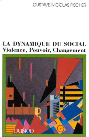LA DYNAMIQUE DU SOCIAL. Violence, pouvoir, changement