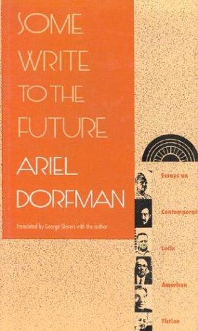 Some Write to the Future: Essays on Contemporary Latin American Fiction por Ariel Dorfman