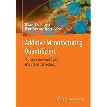 Additive Manufacturing Quantifiziert: Visionäre Anwendungen und Stand der Technik