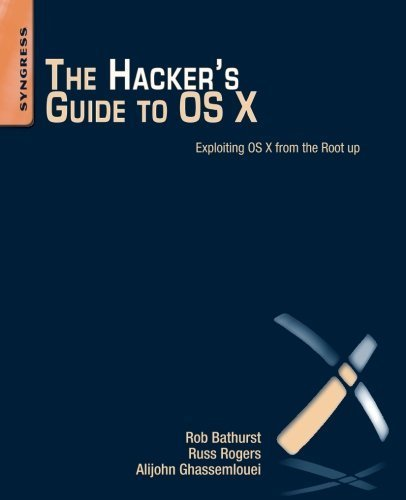 The Hacker's Guide to OS X: Exploiting OS X from the Root Up by Robert Bathurst (2012-11-30)