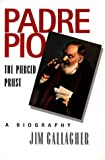 Padre Pio, The Pierced Priest: A Biography