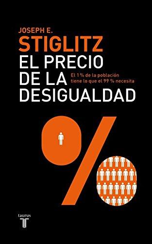 El precio de la desigualdad: El 1 % de la población tiene lo que el 99 % necesita (Pensamiento) por Joseph E. Stiglitz