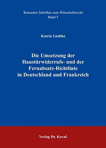 Die Umsetzung der Haustürwiderrufs- und der Fernabsatz-Richtlinie in Deutschland und Frankreich (Rostocker Schriften zum Wirtschaftsrecht)